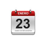 Calendario de Sabiduría……….. 23 de Enero