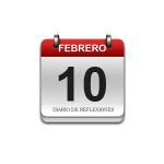 Calendario de Sabiduría……….. 10 de Febrero