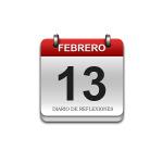 Calendario de Sabiduría……….. 13 de Febrero