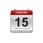Calendario de Sabiduría……….. 15 de Febrero