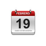 Calendario de Sabiduría……….. 19 de Febrero