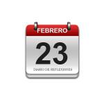 Calendario de Sabiduría……….. 23 de Febrero
