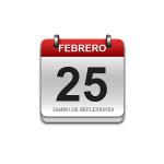 Calendario de Sabiduría……….. 25 de Febrero