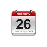 Calendario de Sabiduría……….. 26 de Febrero
