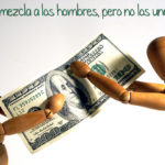 El dinero mezcla a los hombre pero no los une