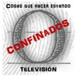 Cosas que hacer en estando de confinamiento: TELEVISIÓN